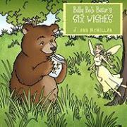 Billy Bob Bear's Six Wishes - McMillan, J. Ann