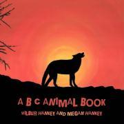 A B C Animal Book - Hankey, Wilbur; Hankey, Megan