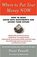 Where to Put Your Money Now: How to Make Super-Safe Investments and Secure Your Future - Passell, Peter