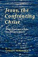 Jesus, the Confronting Christ - McWatters Jr, Garland C.