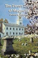 The Sweet Smell of Magnolia - Maynard, Dennis R.