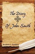 The Diary of John Smith - Goddard, Benjamin L.