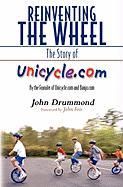 Reinventing the Wheel: The Story of Unicycle.com - Drummond, John