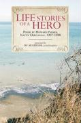 Life Stories of a Hero: Selections from the Poetry of Howard Palmer, Native Oregonian, 1907-1988 - Palmer, Howard