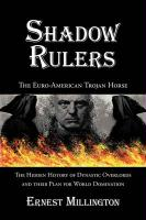 Shadow Rulers: The Euro-American Trojan Horse - Millington, Ernest