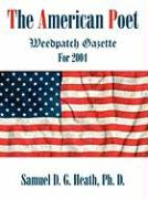 The American Poet: Weedpatch Gazette for 2004 - Heath, Ph. D. Samuel D. G.