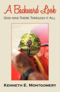 A Backward Look: God Was There Through It All - Montgomery, Kenneth E.