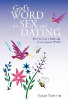 God's Word on Sex and Dating: How to Live a Pure Life in an Impure World - Nemeth, Susan