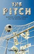 The Pitch: Business Lessons Learned on the Soccer Field - Linda J. Lord, J. Lord