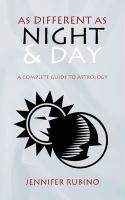 As Different as Night and Day: A Complete Guide to Astrology - Rubino, Jennifer