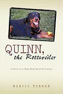 Quinn, the Rottweiler: A Story of a Dog Dealing with Cancer - Maryly Turner, Turner