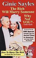 How to Marry the Rich: The Rich Will Marry Someone, Why Not You?tm - Ginie Sayles - Ginie Sayles, Sayles