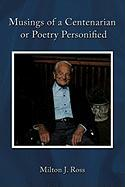Musings of a Centenarian or Poetry Personified - Milton J. Ross, J. Ross