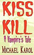 Kiss Kill: A Vampire's Tale - Michael Karol, Karol
