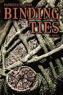 Binding Ties - Patricia a. Gray, A. Gray
