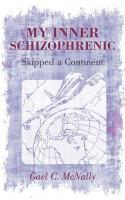 My Inner Schizophrenic Skipped a Continent - Gael C. McNally, C. McNally