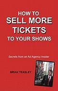 How to Sell More Tickets to Your Shows - Teasley, Brian