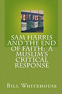 Sam Harris and the End of Faith: A Muslim's Critical Response - Whitehouse, Bill