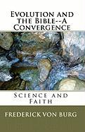 Evolution and the Bible-A Convergence - Von Burg, Frederick
