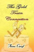 The Gold Train Connection - Caryl, Anne