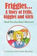 Friggles... a Story of Frills, Giggles and Girls - Burke, Cynthia McNair