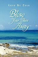 Blow Your Blues Away - Zulu, Lulu De