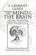 A Layman's Guide Where the Mind Is in the Brain - Jack, Marious Kim M. D.