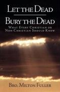 Let the Dead Bury the Dead - Fuller, Bro Milton