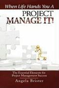 When Life Hands You a Project, Manage It! - Brister, Angela