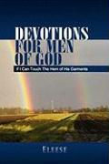 Devotions for Men of God: If I Can Touch the Hem of His Garments - Eleese