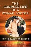 The Complex Life of a Woman Doctor - Schrager, Gloria O. M. D.
