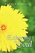Exhorting the Soul - Burgess, Pamela