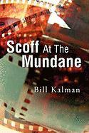 Scoff at the Mundane - Kalman, Bill