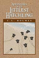 Adventures of the Littlest Hatchling - Holmes, C. L.