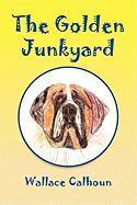 The Golden Junkyard - Calhoun, Wallace