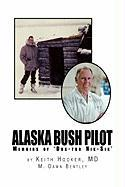 Alaska Bush Pilot - Dr Keith Hooker and M. Dawn Bentley, Kei; Dr Keith Hooker and M. Dawn Bentley