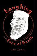 Laughing in the Face of Death - Adams, Amy