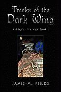 Tracks of the Dark Wing - Fields, James