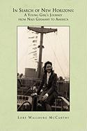 In Search of New Horizons: A Young Girl's Journey from Nazi Germany to America - McCarthy, Lore Wallburg