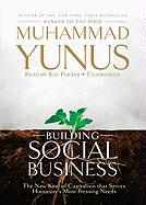 Building Social Business: The New Kind of Capitalism That Serves Humanity's Most Pressing Needs - Yunus, Muhammad