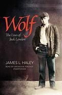 Wolf: The Lives of Jack London - Haley, James L.