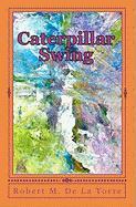 Caterpillar Swing - De La Torre, Robert M.