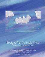 Beyond Yet Still with You - Jameson, Steven A.; Jameson, Erin A.