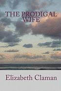 The Prodigal Wife - Claman, Elizabeth