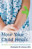 How Your Child Heals: An Inside Look at Common Childhood Ailments - Johnson, Christopher M.