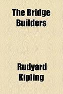 The Bridge Builders - Kipling, Rudyard