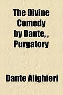 The Divine Comedy by Dante, , Purgatory - Alighieri, Dante