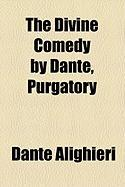 The Divine Comedy by Dante, Purgatory - Alighieri, Dante