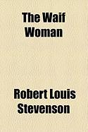 The Waif Woman - Stevenson, Robert Louis