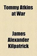 Tommy Atkins at War - Kilpatrick, James Alexander